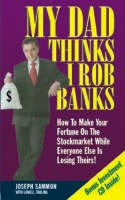 My Dad Thinks I Rob Banks: How to Make Your Fortune on the Stockmarket While Everyone Else is Losing Theirs! (Paperback)