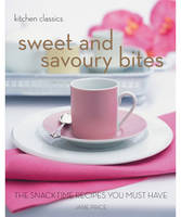 Sweet and Savoury Bites: The Snack Time Recipes You Must Have - Kitchen Classics S. (Paperback)