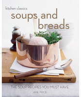 Soups and Breads: The Soup Recipes You Must Have - Kitchen Classics S. (Paperback)
