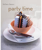 Party Time: The Party Recipes You Must Have - Kitchen Classics S. (Paperback)