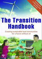 Transition Handbook: Creating Local Sustainable Communities Beyond Oil Dependency  (Paperback)