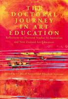 Doctoral Journey in Art Education: Reflections on Doctoral Studies by Australian and New Zealand Art Educators (Paperback)