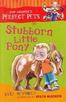 Stubborn Little Pony - Pop Hooper's Perfect Pets (Paperback)