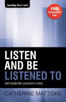 Listen and Be Listened To: Get Inside the Customer's Mind (Paperback)