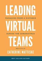 Leading Virtual Teams: Managing from a Distance During the Coronavirus (Hardback)