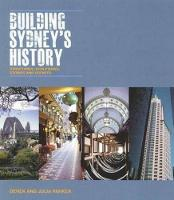Building Sydney's History: Structures, Sculptures, Stories and Secrets (Paperback)