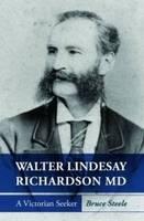 Walter Lindesay Richardson MD: A Victorian Seeker (Paperback)