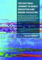 The Doctoral Journey in Dance Education and Drama Education: Reflections on Doctoral Studies by Australian and New Zealand Educators (Paperback)