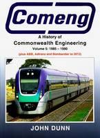 Comeng: A History of Commonwealth Engineering Volume 5, 1985-2012 (Hardback)