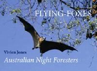Flying Foxes: Australian Night Foresters (Hardback)
