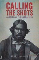 Calling the Shots: Aboriginal Photographies (Paperback)