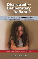 Distressed or Deliberately Defiant?: Managing Challenging Student Behaviour Due to Trauma and Disorganised Attachment (Paperback)
