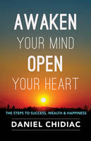 Awaken Your Mind Open Your Heart: The Steps to Success, Wealth and Happiness (Paperback)