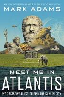 Meet Me In Atlantis: My Obsessive Quest To Find The Sunken City (Paperback)