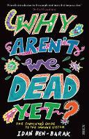 Why Aren't We Dead Yet?