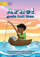 Arnold Loved To Fish (Tetun edition) - Arnol gosta kail ikan (Paperback)