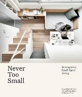 Never Too Small: Reimagining small space living (Hardback)