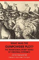 What Was the Gunpowder Plot? the Traditional Story Tested by Original Evidence (Paperback)