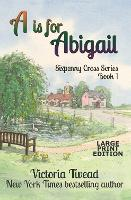 A is for Abigail - LARGE PRINT: A Sixpenny Cross story - Sixpenny Cross Large Print 1 (Paperback)