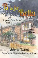 B is for Bella - LARGE PRINT: A Sixpenny Cross Story - Sixpenny Cross Large Print 2 (Paperback)