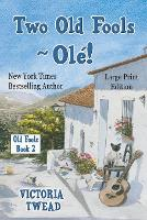 Two Old Fools - Ole! - LARGE PRINT - Old Fools Large Print 2 (Paperback)