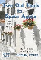 Two Old Fools in Spain Again - LARGE PRINT - Old Fools Large Print 4 (Paperback)