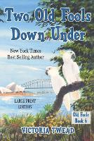 Two Old Fools Down Under - LARGE PRINT - Old Fools Large Print 6 (Paperback)