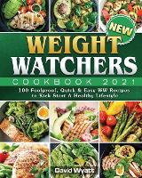 New Weight Watchers Cookbook 2021: 100 Foolproof, Quick & Easy WW Recipes to Kick Start A Healthy Lifestyle (Paperback)
