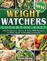 New Weight Watchers Cookbook 2021: 100 Foolproof, Quick & Easy WW Recipes to Kick Start A Healthy Lifestyle (Hardback)