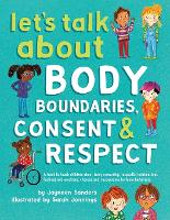 Let's Talk About Body Boundaries, Consent and Respect: Teach children about body ownership, respect, feelings, choices and recognizing bullying behaviors (Paperback)