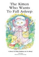 The Kitten Who Wants to Fall Asleep: A Story to Help Children Go to Sleep - Kitten Who ... 1 (Paperback)