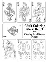 Adult Coloring Stress Relief with Calming Card Games: Spades - Adult Coloring Stress Relief 2 (Paperback)