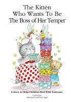 The Kitten Who Wants to Be the Boss of Her Temper: A Story to Help Children Deal with Tantrums (Paperback)