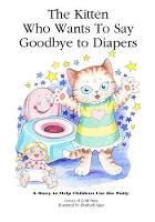 The Kitten Who Wants to Say Goodbye to Diapers: A Story to Help Children Use the Potty (Paperback)