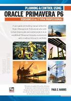 Planning and Control Using Oracle Primavera P6 Versions 8 to 17 PPM Professional 2017