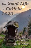 The Good Life in Galicia 2020: An Anthology of Prose and Poetry (Paperback)