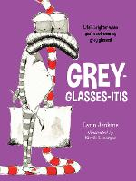 Grey-glasses-itis: Life's Brighter When You're Not Wearing Grey Glasses! - Lessons of a LAC (Paperback)