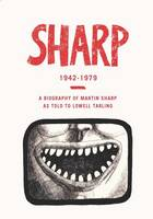 SHARP 1942 - 1979: A Biography Of Martin Sharp As Told to Lowell Tarling (Paperback)
