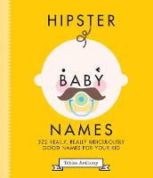 Hipster Baby Names: Really, Really, Ridiculously Good Names For Your Kid