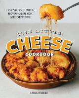 The Little Cheese Cookbook: From snacks to sweets (Hardback)