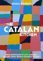 The Catalan Kitchen: From mountains to city and sea - recipes from Spain's culinary heart (Hardback)
