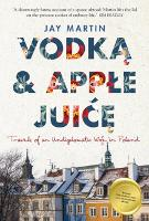 Vodka and Apple Juice: Travels of an Undiplomatic Wife in Poland (Paperback)