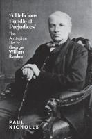 A Delicious Bundle of Prejudices: The Australian Life of George William Rusden (Hardback)