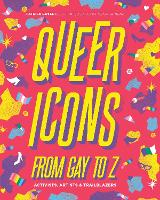 Queer Icons from Gay to Z: Activists, Artists & Trailblazers (Hardback)