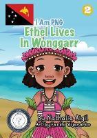 Ethel Lives In Wonggarr: I Am PNG (Paperback)