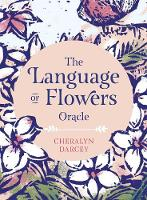 The Language of Flowers Oracle: Sacred botanical guidance and support