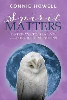 Spirit Matters: Gateways to Healing and Higher Dimensions (Paperback)