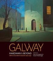 Galway: Hardiman & Beyond: Arts & Culture in Galway 1820-2020 (Paperback)