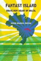 Fantasy Island: The Brave New Heart of Brazil (Paperback)