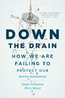 Down the Drain: How We Are Failing to Protect Our Water Resources (Hardback)